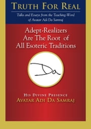 Adept-Realizers Are the Root of All Esoteric Traditions ebook by Adi Da Samraj