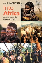 Into Africa - A Journey to the Heart of Pokot ebook by Jane Hamilton
