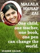 Malala Yousafzai: One Child, One Teacher, One Book, One Pen Can Change The World. ebook by Shabbir Hazari
