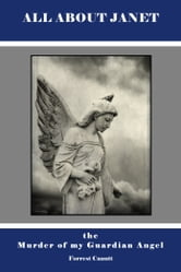 All About Janet, the Murder of my Guardian Angel ebook by Forrest Canutt