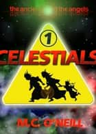 The Ancients and the Angels: Celestials ebook by M.C. O'Neill