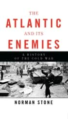 The Atlantic and Its Enemies - A History of the Cold War ebook by Norman Stone