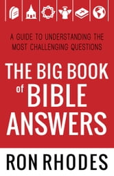 The Big Book of Bible Answers - A Guide to Understanding the Most Challenging Questions ebook by Ron Rhodes