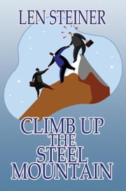 Climb Up the Steel Mountain ebook by Len Steiner