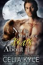 No Ifs, Ands, or Bears About It ebook by Celia Kyle