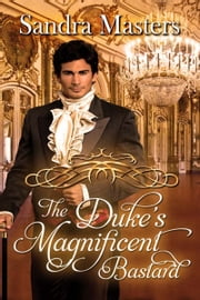 The Duke's Magnificent Bastard ebook by Sandra  Masters