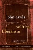 Political Liberalism ebook by John Rawls