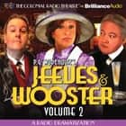 Jeeves and Wooster Vol. 2 - A Radio Dramatization audiobook by P.G. Wodehouse