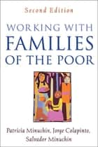 Working with Families of the Poor, Second Edition ebook by Patricia Minuchin, PhD,Jorge Colapinto, LPsych, LMFT,Salvador Minuchin, MD