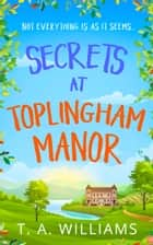 Secrets at Toplingham Manor ebook by T A Williams