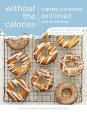 Cakes, Cookies and Bread Without the Calories ebook by Justine Pattison