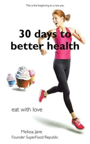 30 Days to Better Heath - Eat with Love ebook by Melissa Jane