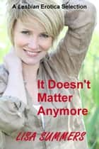 It Doesn't Matter Anymore ebook by Lisa Summers