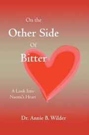 On the Other Side of Bitter ebook by Dr. Annie B. Wilder
