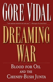 Dreaming War - Blood for Oil and the Cheney-Bush Junta ebook by Gore Vidal