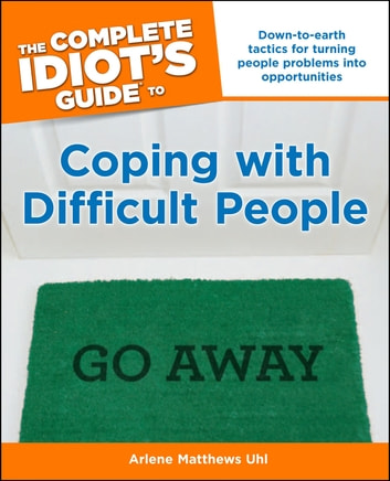 The Complete Idiot's Guide to Coping With Difficult People ebook by Arlene Uhl