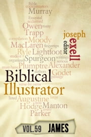 The Biblical Illustrator - Pastoral Commentary on James ebook by Joseph Exell,J.C. Ryle,Charles Spurgeon,Alexander Maclaren