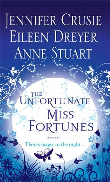 The Unfortunate Miss Fortunes - A Novel ebook by Jennifer Crusie,Eileen Dreyer,Anne Stuart
