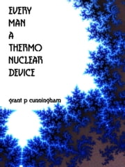 Every Man A Thermo Nuclear Device ebook by Grant P Cunningham