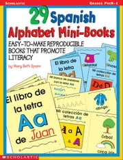 29 Spanish Alphabet Mini-Books: Easy-to-Make Reproducible Books That Promote Literacy ebook by Spann, Mary Beth
