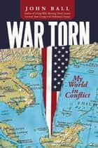 War Torn - My World in Conflict ebook by John Ball