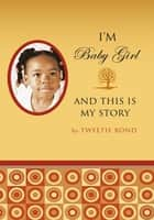 I'm Baby Girl and This Is My Story ebook by Tweetie Bond
