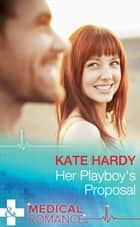Her Playboy's Proposal (Mills & Boon Medical) 電子書 by Kate Hardy