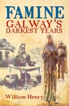 Famine: Galway's Darkest Years ebook by Henry William