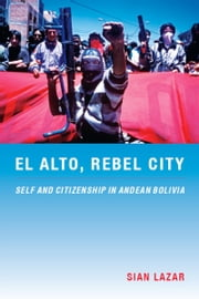 El Alto, Rebel City - Self and Citizenship in Andean Bolivia ebook by Sian Lazar, Walter D. Mignolo, Irene Silverblatt,...