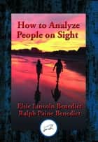 How to Analyze People on Sight through the Science of Human Analysis - The Five Human Types ebook by Elsie Lincoln Benedict
