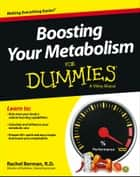 Boosting Your Metabolism For Dummies ebook by Rachel Berman