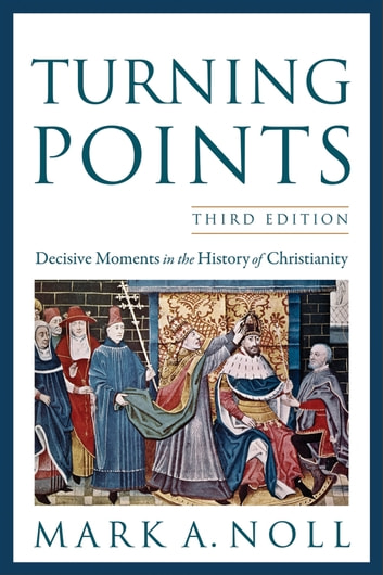 Turning Points - Decisive Moments in the History of Christianity ebook by Mark A. Noll