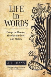 Life in Words - Essays on Chaucer, the Gawain-Poet, and Malory ebook by Jill Mann,Mark Rasmussen