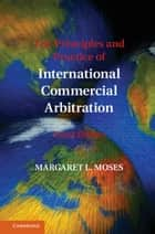 The Principles and Practice of International Commercial Arbitration - Third Edition ebook by Margaret L. Moses