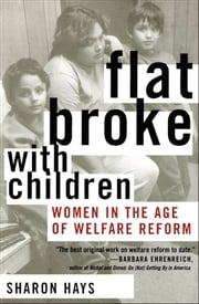 Flat Broke with Children: Women in the Age of Welfare Reform ebook by Sharon Hays