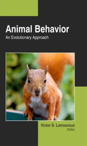 Animal Behavior: An Evolutionary Approach ebook by Lamoureux, Victor S.