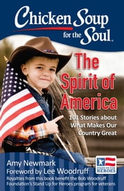 Chicken Soup for the Soul: The Spirit of America - 101 Stories about What Makes Our Country Great ebook by Amy Newmark,Lee Woodruff
