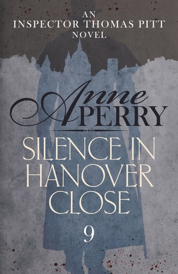Silence in Hanover Close (Thomas Pitt Mystery, Book 9) - A gripping murder mystery from the streets of Victorian London ebook by Anne Perry