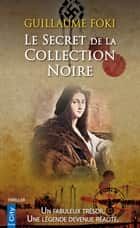 Le Secret de la Collection Noire ebook by Guillaume Foki