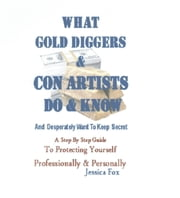 What Gold Diggers & Con Artists Do & Know ebook by Robert Kasher,Jessica Fox