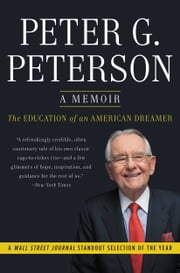 The Education of an American Dreamer - How a Son of Greek Immigrants Learned His Way from a Nebraska Diner to Washington, Wall Street, and Beyond ebook by Peter G. Peterson