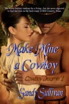Make Mine a Cowboy ebook by Sandy Sullivan