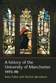 A History of the University of Manchester, 1973-90 ebook by Brian Pullan,Michele Abendstern