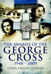 Awards of the George Cross - 1940-2009 ebook by John  Frayn Turner