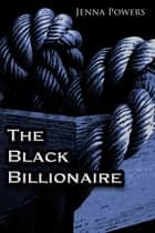 The Black Billionaire ebook by Jenna Powers