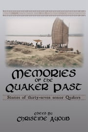 Memories of the Quaker Past: Stories of Thirty-Seven Senior Quakers ebook by Christine Ayoub
