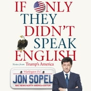 If Only They Didn't Speak English - Notes From Trump's America audiobook by Jon Sopel