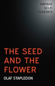 The Seed and the Flower ebook by Olaf Stapledon