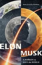 Elon Musk: A Mission to Save the World ebook by Anna Crowley Redding
