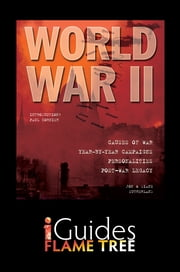 World War II: Causes, Campaigns, Personalities & Legacy ebook by Jon Sutherland,Diane Surtherland,Paul Cornish,Flame Tree iGuides